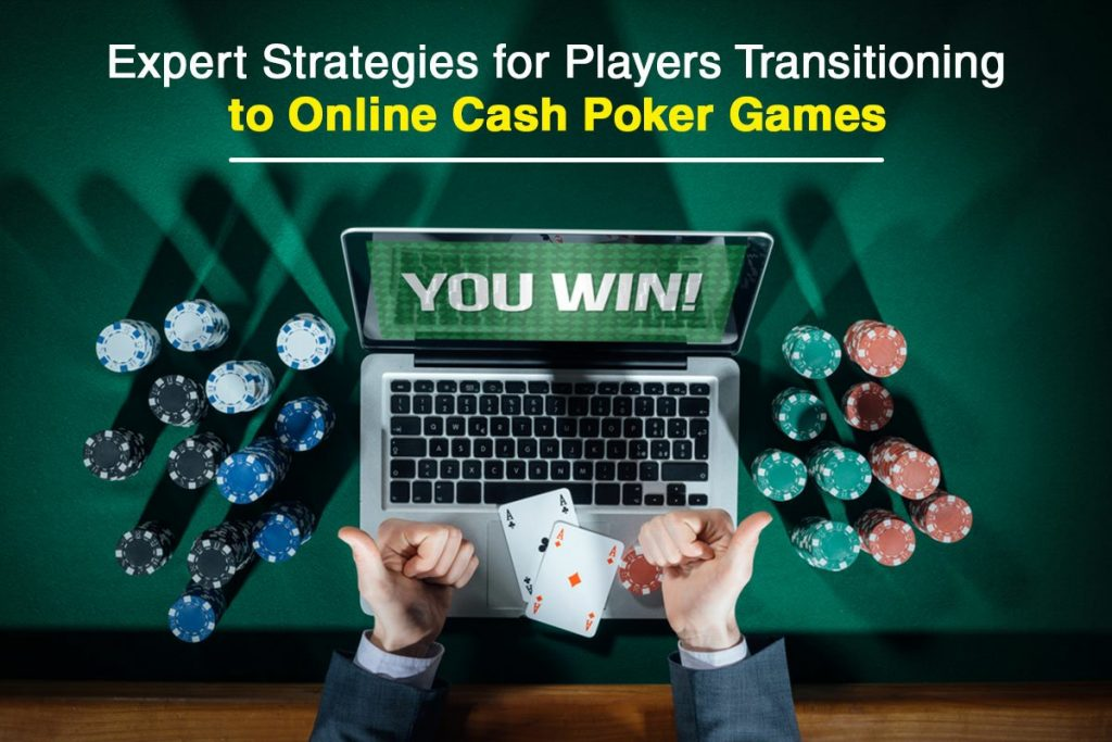Expert Strategies For Players Transitioning To Online Cash Poker Games Techstory