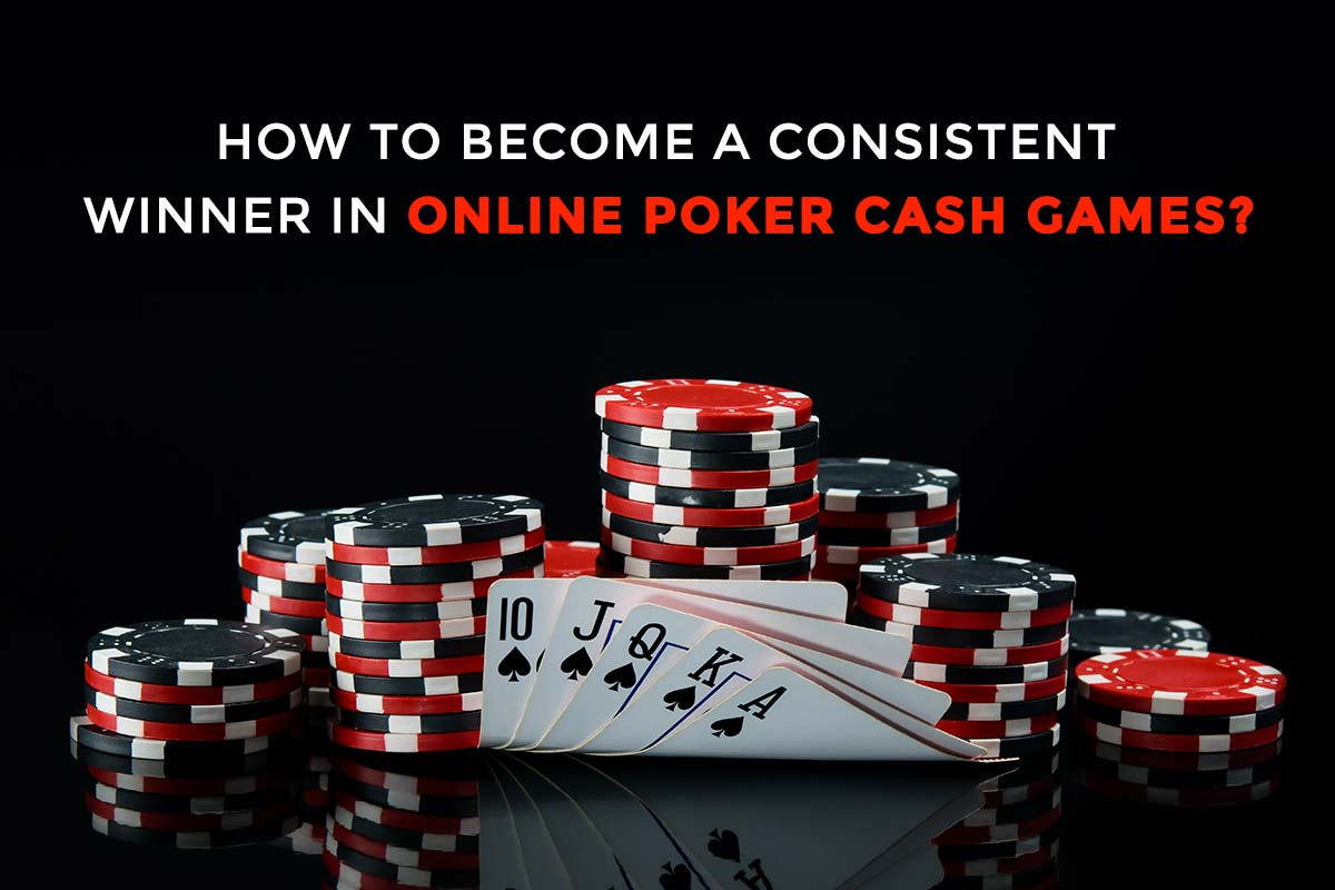 How to Become a Consistent Winner in Online Poker Cash Games? - TechStory