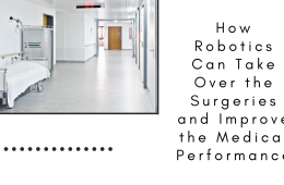 How Robotics Can Take Over the Surgeries and Improve the Medical Performance
