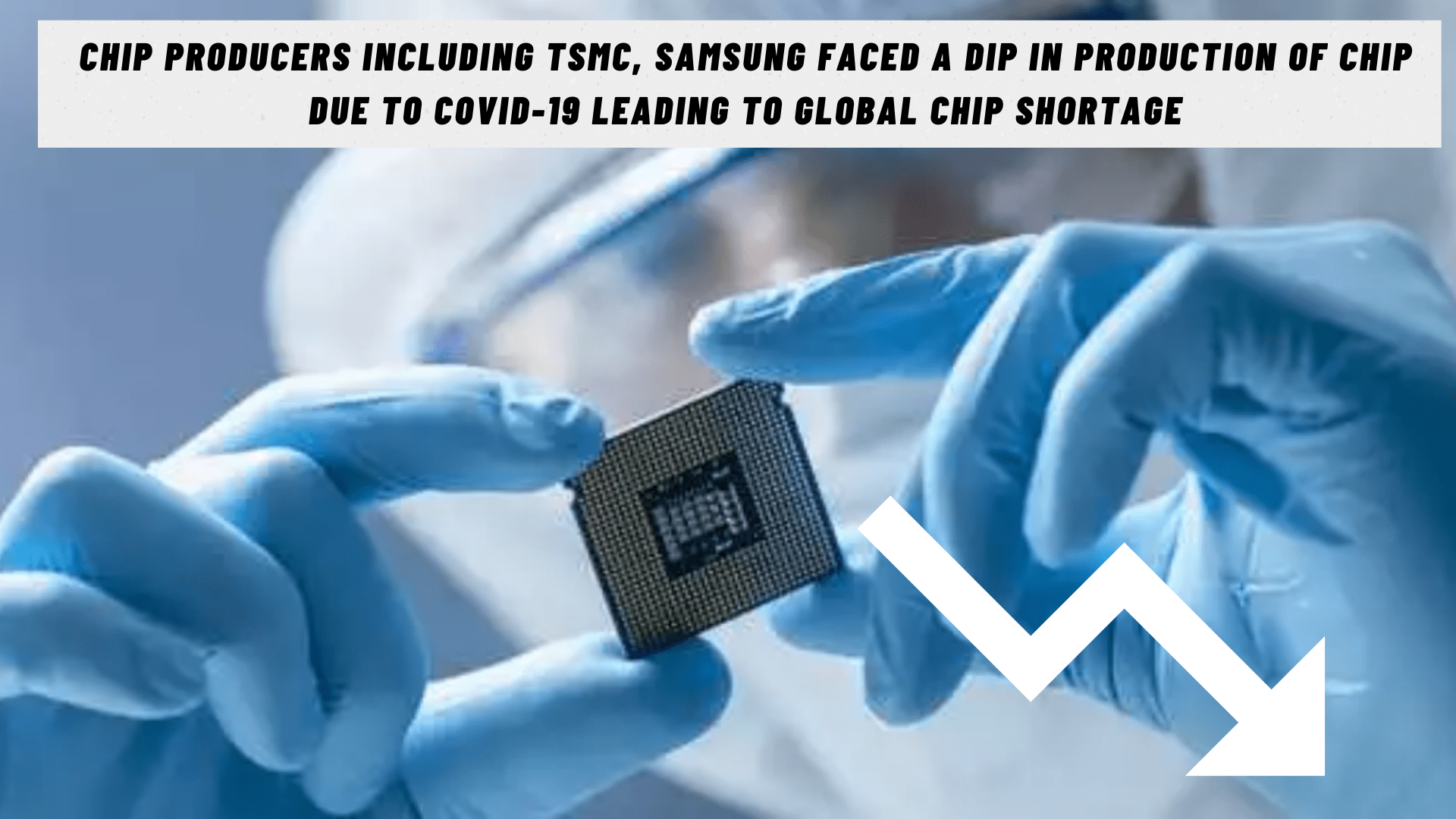Chip Producers Including TSMC, Samsung Faced A Dip In Production Of Chip Due To COVID-19 Leading To Global Chip Shortage
