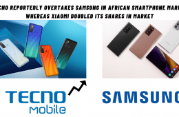 Tecno Reportedly Overtakes Samsung In African Smartphone Market Whereas Xiaomi Doubled Its Shares In Market