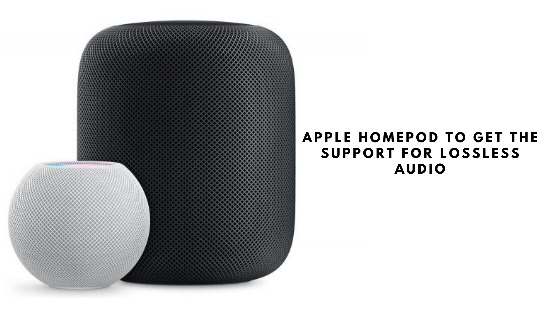 Lossless Audio Support For Apple HomePod Lineup